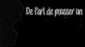 http://gazette.poudlard12.com/public/AmyPont/GdS_135/De_l_art_de_pousser_un_coup_de_gueule.png