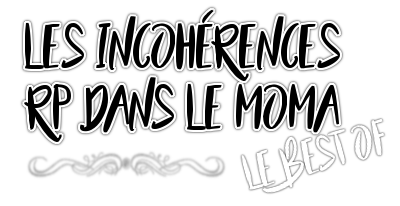 http://gazette.poudlard12.com/public/AmyPont/GdS_163/Les_Incoherences_RP_dans_le_MoMa_-_Le_Best_Of.png