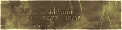 Alchimie (22/12 – 19/01)