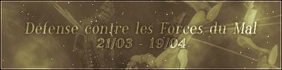 Défense contre les Forces du Mal (21/03 – 19/04)