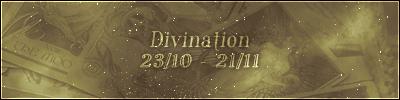 Divination (23/10 – 21/11)