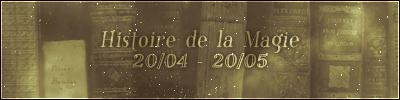 Histoire de la Magie (20/04 – 20/05)