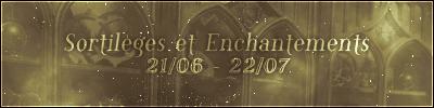 Sortilèges et Enchantements (21/06 – 22/07)
