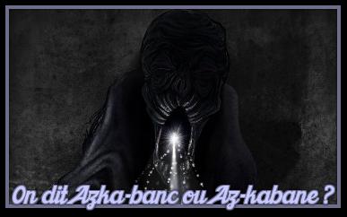 http://gazette.poudlard12.com/public/Charlie/Gazette_140/On_dit_Azka-banc_ou_Az-kabane.png