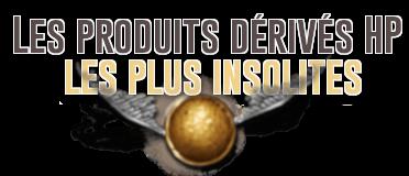 http://gazette.poudlard12.com/public/Charlie/Gazette_154/Les_produits_derives_HP_les_plus_insolites.png