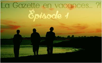 http://gazette.poudlard12.com/public/Ginny/Gazette_128/La_gazette_en_vacance_episode_1.png