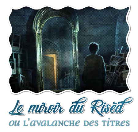 http://gazette.poudlard12.com/public/William/Gazette_139/Le_miroir_du_Rised_ou_l_avalanche_des_titres.png